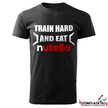 Train hard and eat Nutella fekete póló