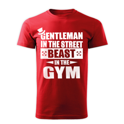 Gentleman in the street, beast in the gym (piros póló)
