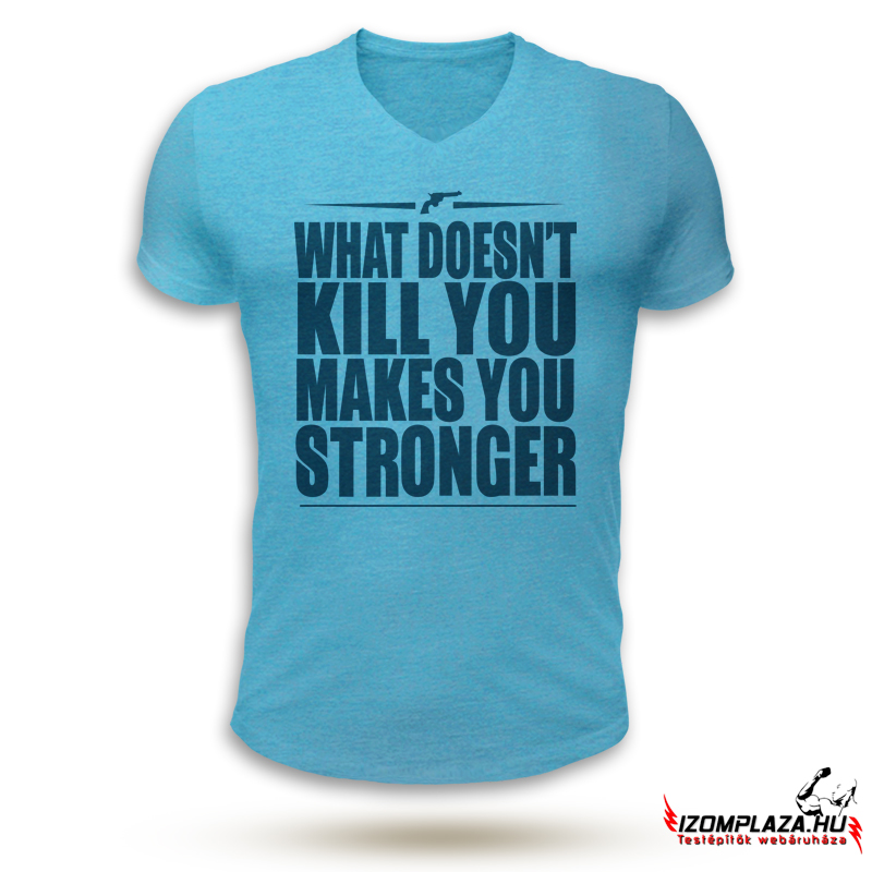 What doesn't kill you makes you stronger V-nyakú póló (kék)