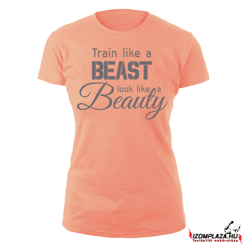 Train like a beast, look like a beauty (coral női póló)