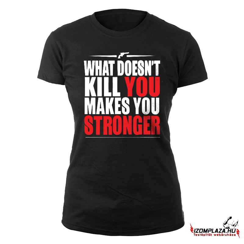 What doesn't kill you makes you stronger - Női fekete póló