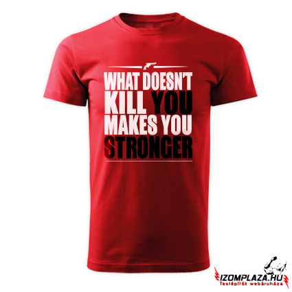 What doesn't kill you makes you stronger (piros póló)