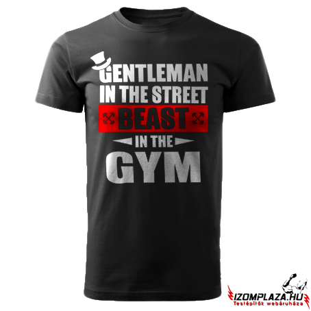 Gentleman in the street, beast in the gym (fekete póló)