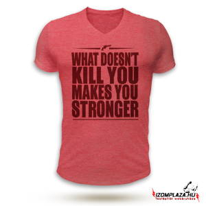 What doesn't kill you makes you stronger V-nyakú póló (piros)