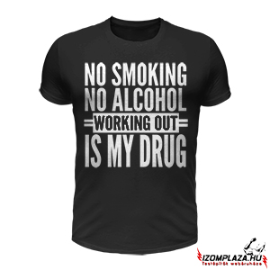 No smoking no alcohol, working out is my drug (fekete póló)