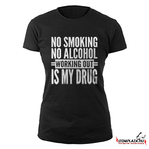 No smoking no alcohol, working out is my drug - Női fekete póló