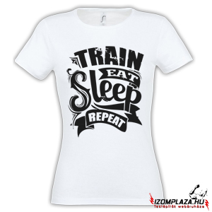 Train, eat, sleep, repeat női póló (fehér)